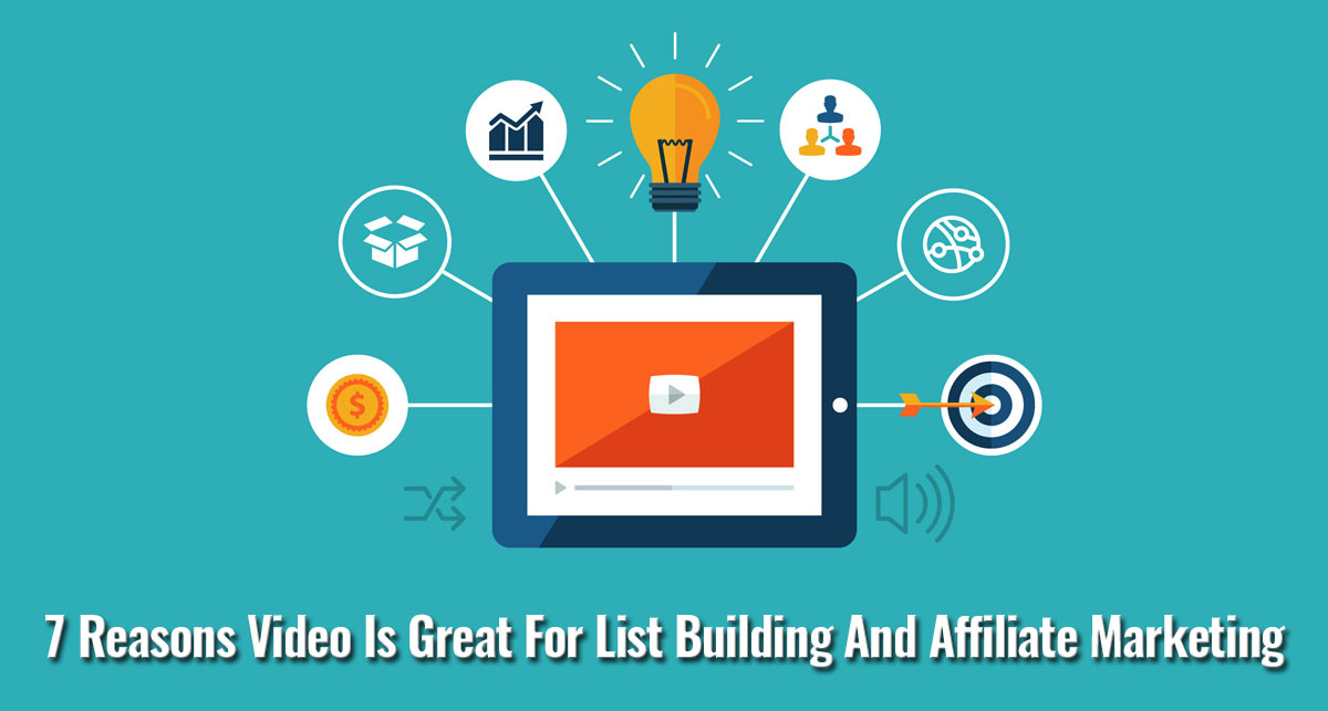7 Reasons Video Is Great For List Building And Affiliate Marketing
