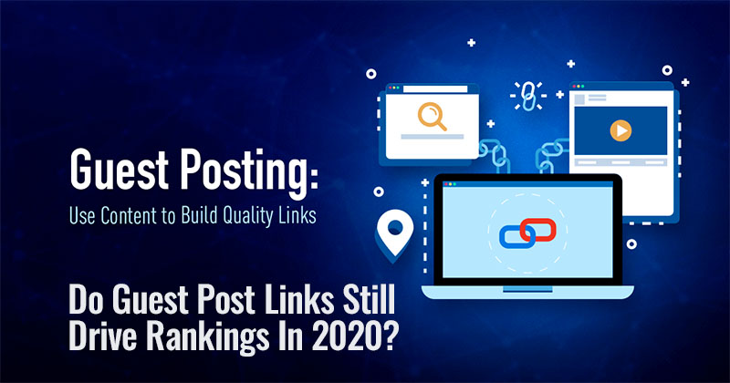Do Guest Post Links Still Drive Rankings In 2020?