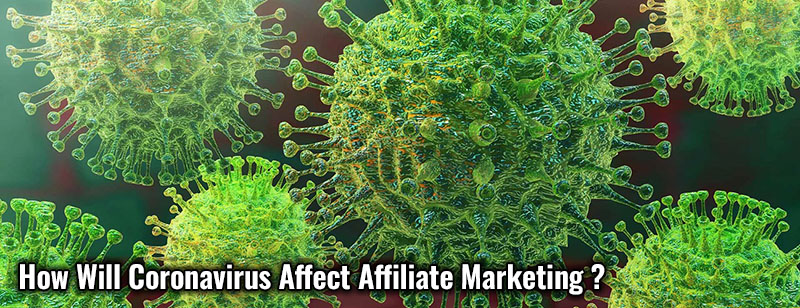 How Will Coronavirus Affect Affiliate Marketing?