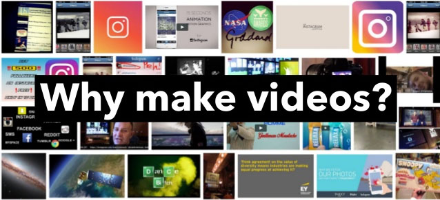 Why Make Videos?