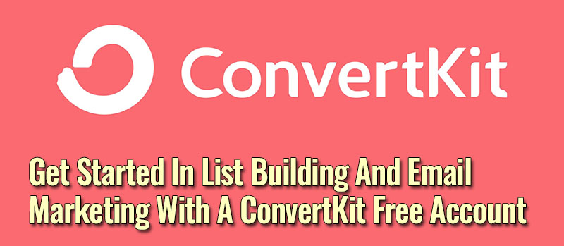 Get Started In List Building With A ConvertKit Free Email Account