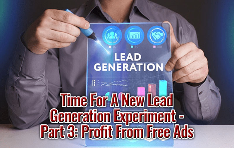 Time For A New Lead Generation Experiment Part 3 - Profit From Free Ads