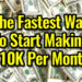 The Fastest Way To Start Making $ 10K A Month